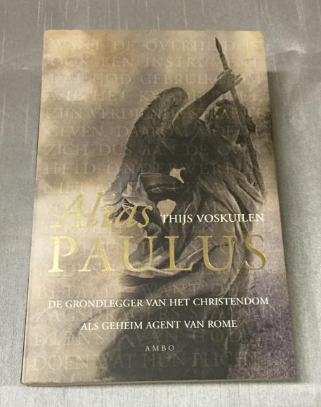 Voskuilen, Thijs, - Alias Paulus. De grondlegger van het christendom als geheim agent van Rome.