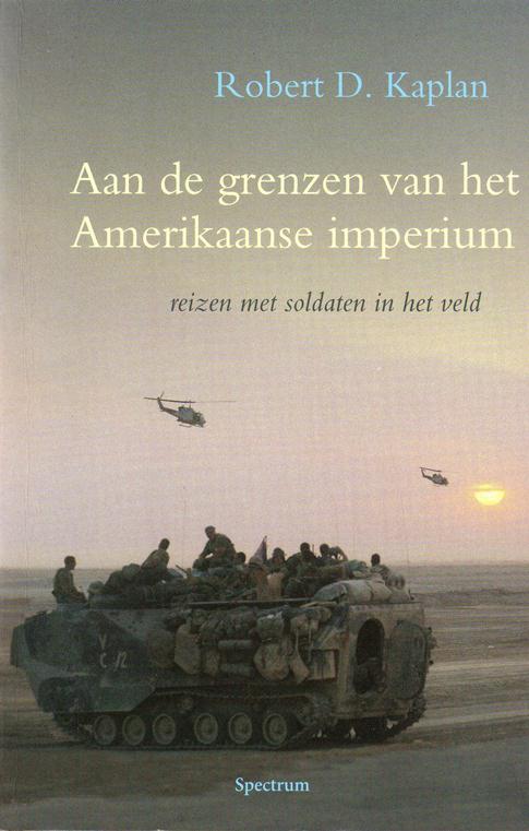 Kaplan, Robert D., - Aan de grenzen van het Amerikaanse imperium. Reizen met soldaten in het veld.