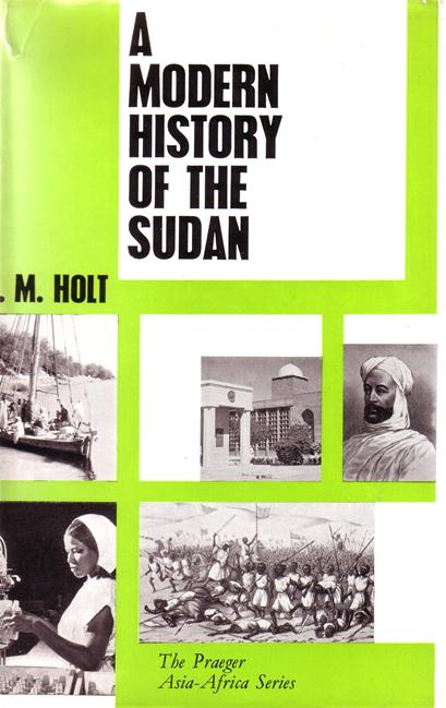 Holt, P.M., - A modern history of the Sudan.