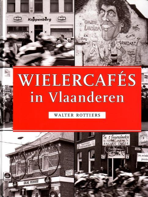 Rottiers, Walter, - Wielercafés in Vlaanderen.