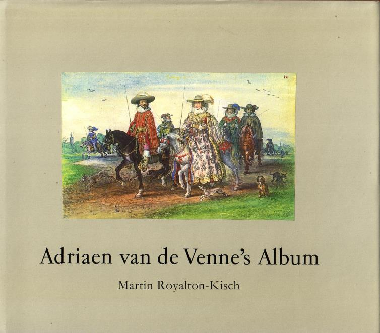 Royalton-Kisch, Martin, - Adriaen van de Venne's Album in the Department of prints and drawings in the British Museum.
