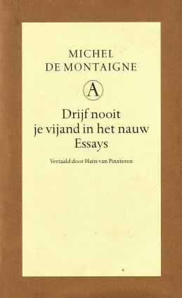 Montaigne, Michel de, - Drijf nooit een vijand in het nauw. Essays.