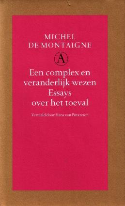 Montaigne, Michel de, - Een complex en veranderlijk wezen. Essays over het toeval. [Nieuwstaat]