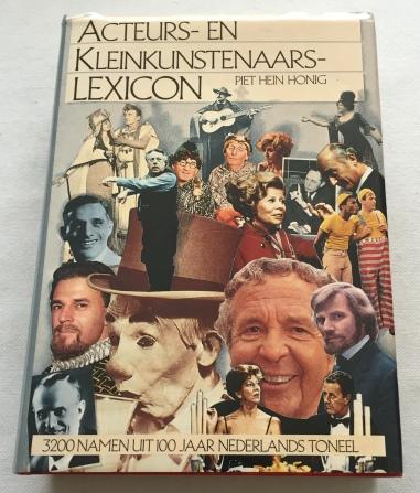 Honig, Piet Hein, samenstelling, - Acteurs- en kleinkunstenaarslexicon. 3200 namen uit 100 jaar Nederlands toneel.