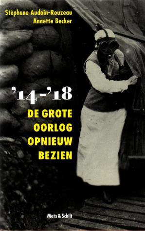 Audoin-Rouzeau, Stéphane, Annette Becker, - '14- '18. De Grote Oorlog opnieuw bezien.