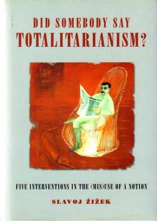 Zizek, Slavoj, - Did somebody say totalitarianism? Five interventions in the (mis)use of a notion.