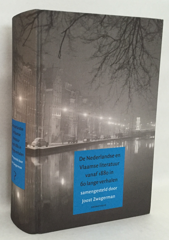 Zwagerman, Joost, samenstelling, - De Nederlandse en Vlaamse literatuur vanaf 1880 in 60 lange verhalen. [Hardcover]