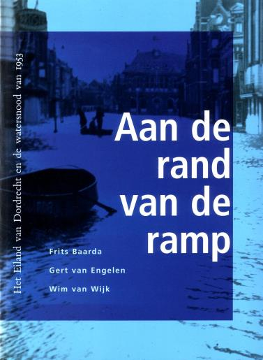Baarda, Frits, Gert van Engelen, Wim van Wijk, - Aan de rand van de ramp. (Het Eiland van Dordrecht en  de watersnood van 1953)