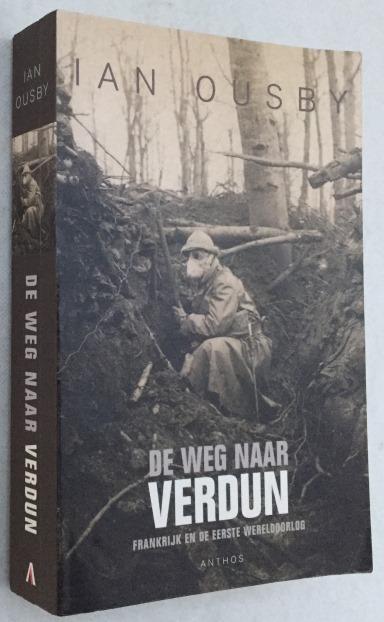 Ousby, Ian, - De weg naar Verdun. Frankrijk en de Eerste Wereldoorlog