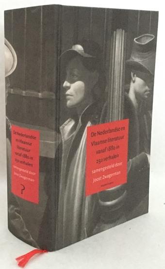 Zwagerman, Joost , samenstelling, - De Nederlandse en Vlaamse literatuur vanaf 1880 in 250 verhalen. [Hardcover]