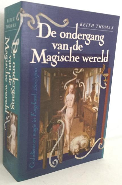 Thomas, Keith, - De ondergang van de magische wereld. Godsdienst en magie in Engeland, 1500-1700.