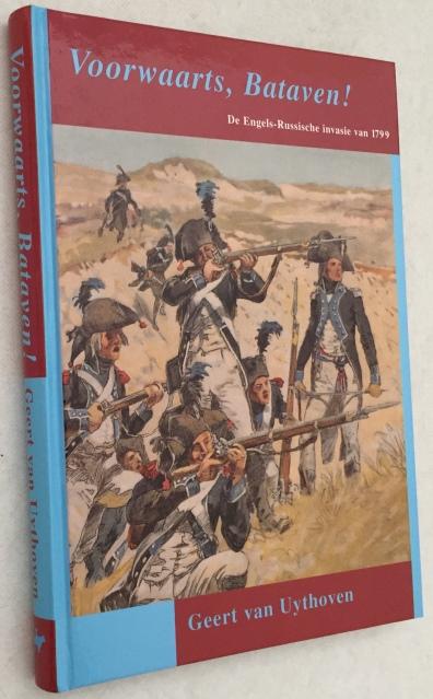 Uythoven, Geert van, - Voorwaarts, Bataven! De Engels-Russische invasie van 1799.