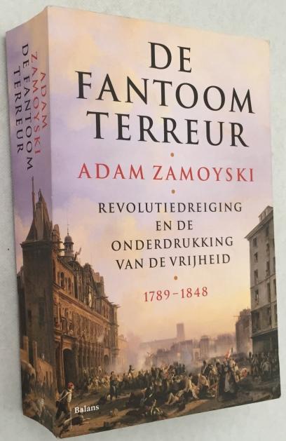Zamoyski, Adam, - De fantoomterreur. Revolutiedreiging en de onderdrukking van de vrijheid 1789-1848