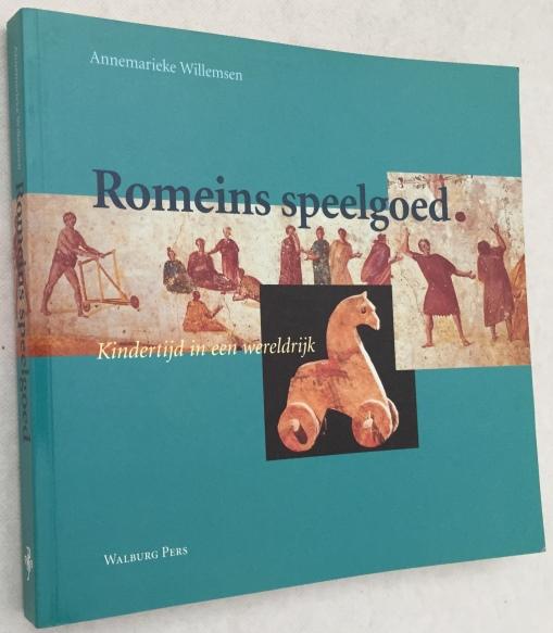 Willemsen, Annemarieke, - Romeins speelgoed. Kindertijd in een wereldrijk