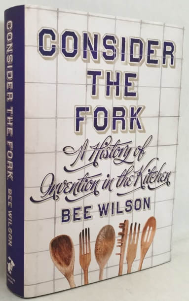 Wilson, Bee, - Consider the fork. A history of invention in the kitchen