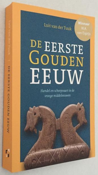Tuuk, Luit van der, - De eerste gouden eeuw. Handel en scheepvaart in de vroege middeleeuwen