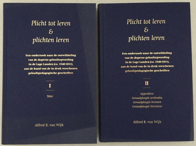 Wijk, Alfred R. van, - Plicht tot leren & plichten leren. Een onderzoek naar de ontwikkeling van de doperse geloofsopvoeding in de Lage Landen (ca. 1540-1811), aan de hand van de in druk verschenen geloofspedagogische geschriften. [Proefschrift/ thesis VU, 2 delen/vols.]