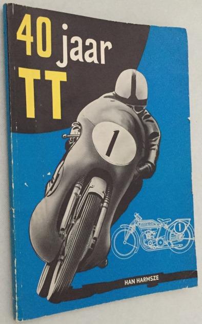 Harmsze, Han, - 40 Jaar T.T. De geschiedenis van Nederlands grootste sportevenement 1925-1960