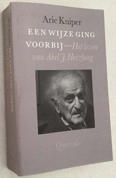 Kuiper, Arie, - Een wijze ging voorbij. Het leven van Abel J. Herzberg.