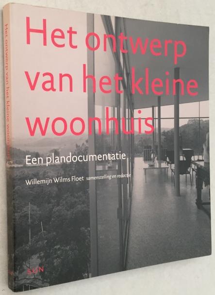 Wilms Floet, Willemijn, samenstelling - Het ontwerp van het kleine woonhuis. Een plandocumentatie