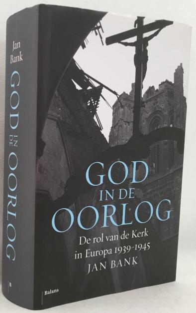 Bank, Jan, - God in de oorlog. De rol van de Kerk in Europa 1939-1945