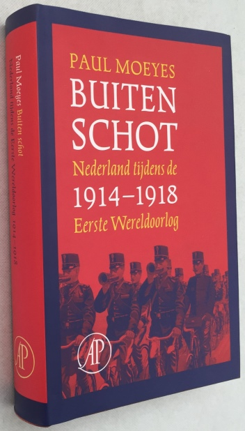 Moeyes, Paul, - Buiten schot. Nederland tijdens de Eerste Wereldoorlog 1914-1918. [Hardcover]