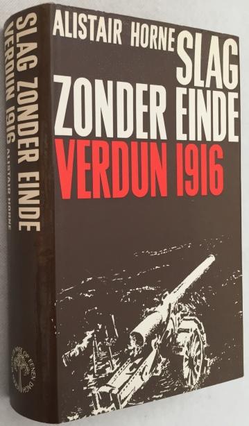 Horne, Alistair, - Slag zonder einde. Verdun 1916.