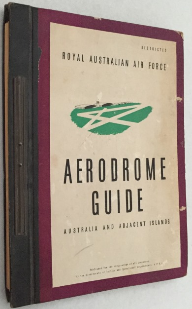 Royal Australian Air Force - - Aerodrome guide. Australia and adjacent islands. Published for the information of all concerned to the Directorate of Tactics and Operational Requirements, AFHQ. [Restricted publication]
