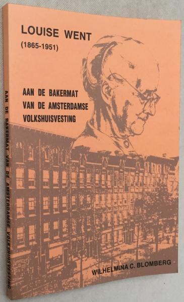 Blomberg, Wilhelmina C., - Aan de bakermat van de Amsterdamse volkshuisvesting. Louise Went (1865-1951).